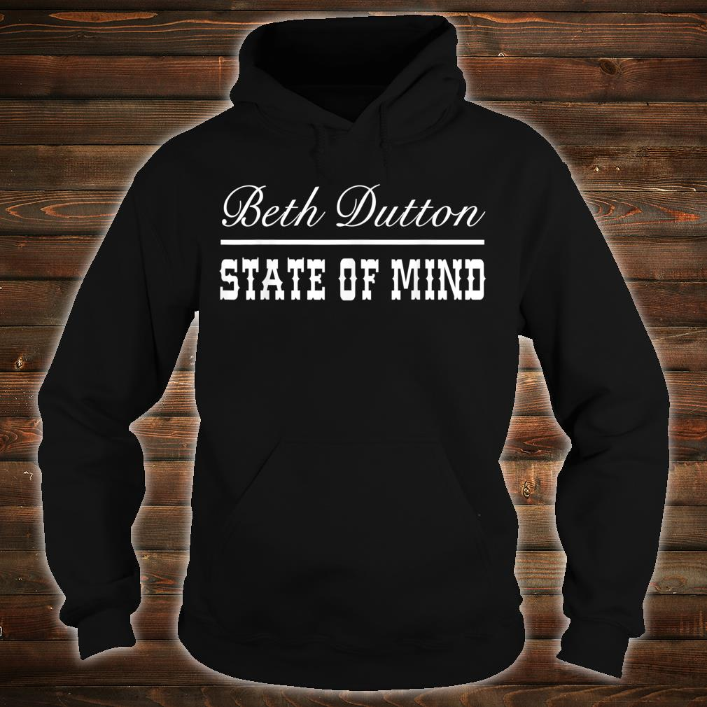 Beth Dutton State of Mind Shirt hoodie