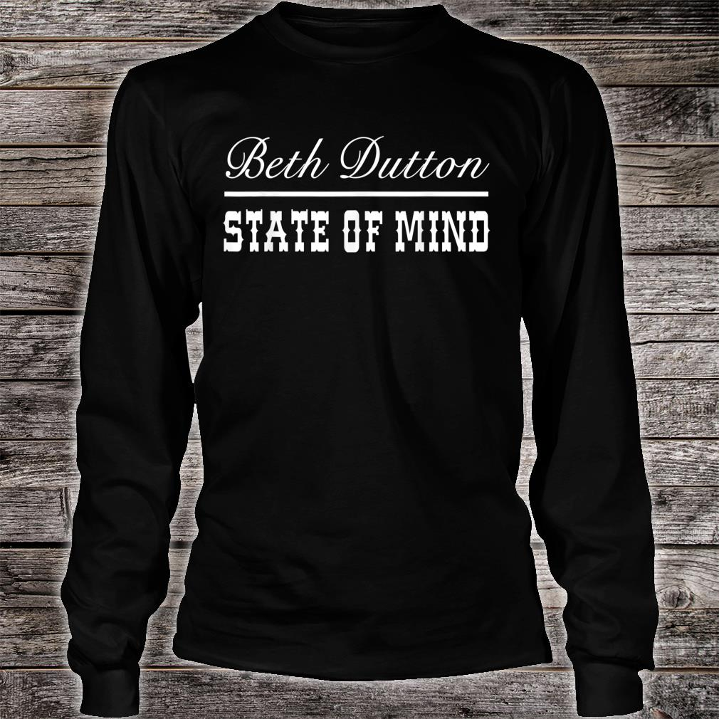 Beth Dutton State of Mind Shirt long sleeved
