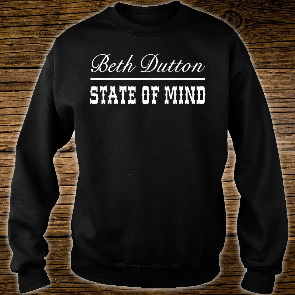 Beth Dutton State of Mind Shirt sweater