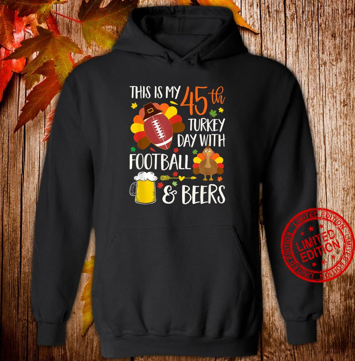 Birthday This Is My 45th Turkey Day With Football & Beers Shirt hoodie