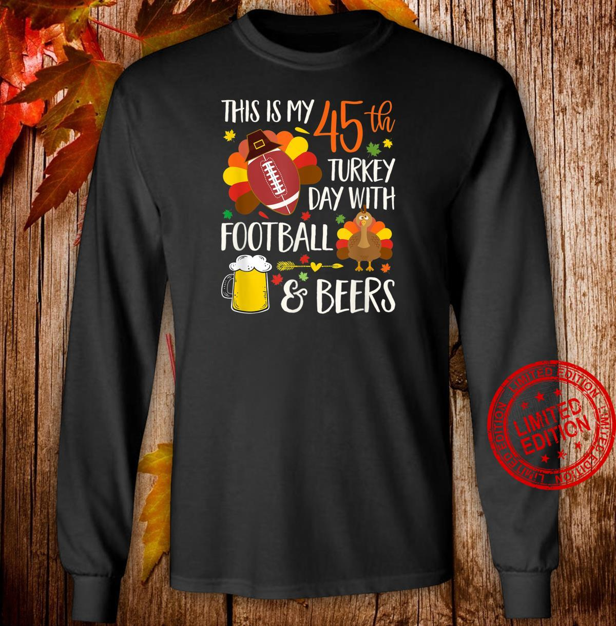Birthday This Is My 45th Turkey Day With Football & Beers Shirt long sleeved