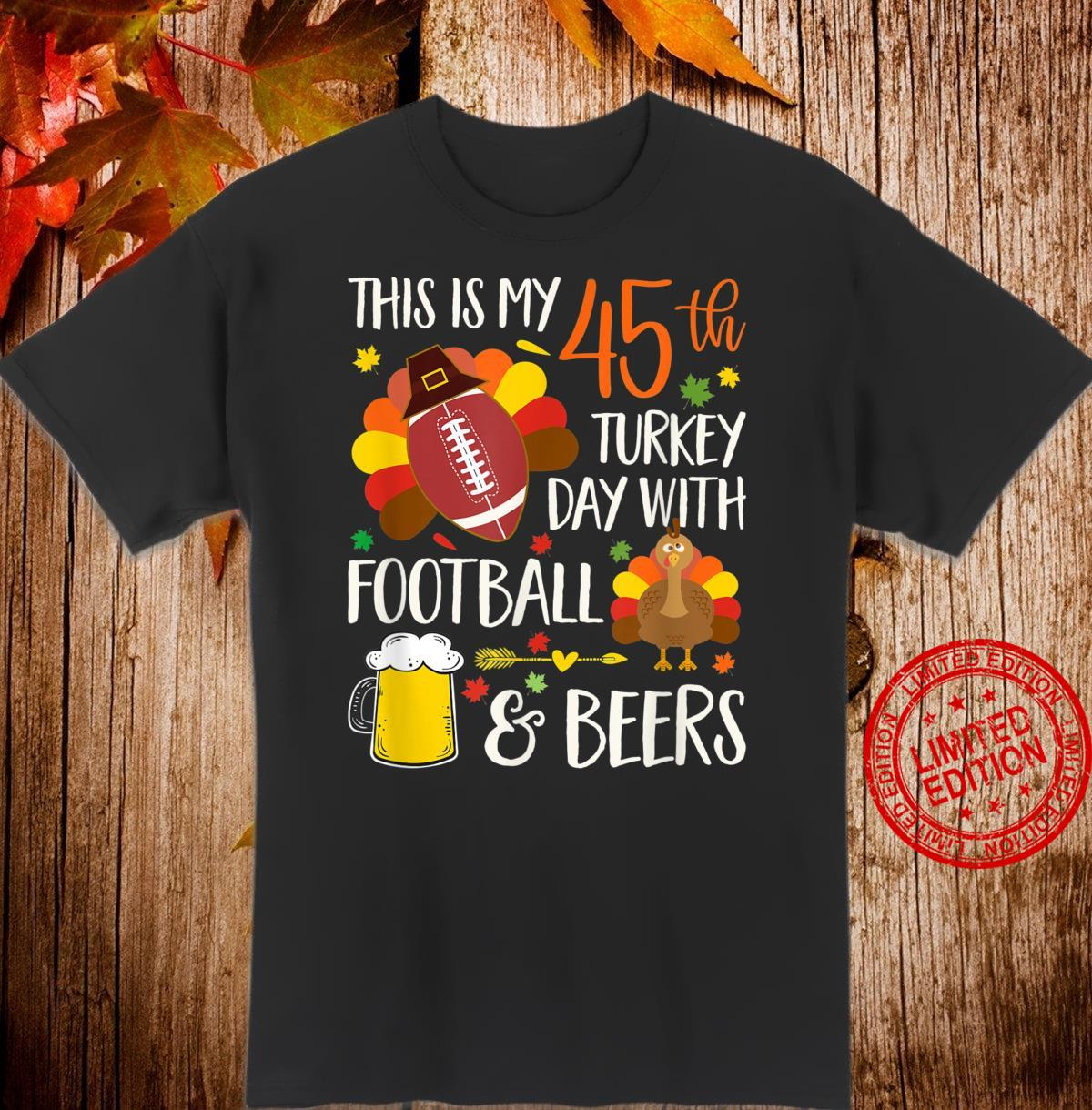 Birthday This Is My 45th Turkey Day With Football & Beers Shirt