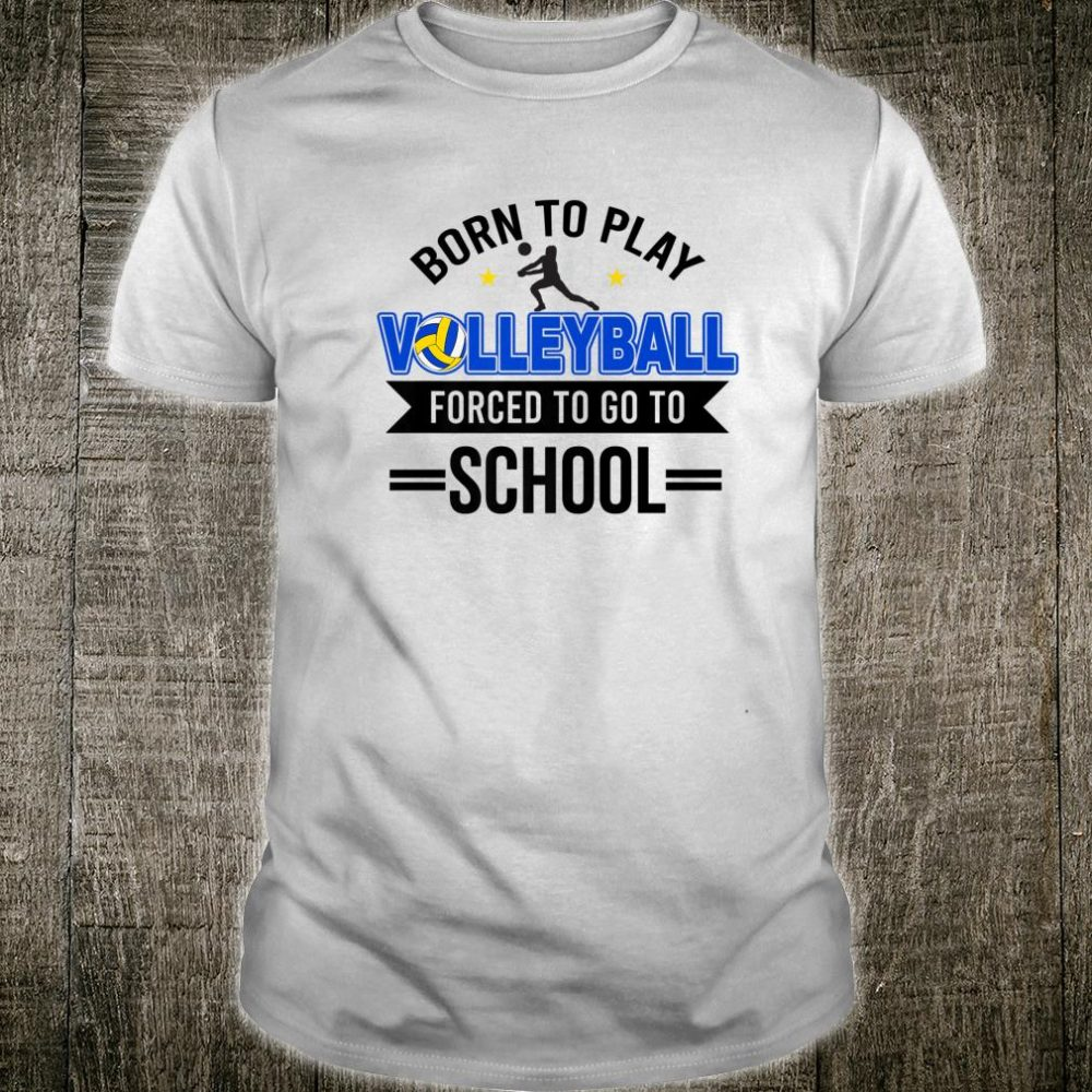 Born To Play Volleyball Forced To Go To School Sport Shirt