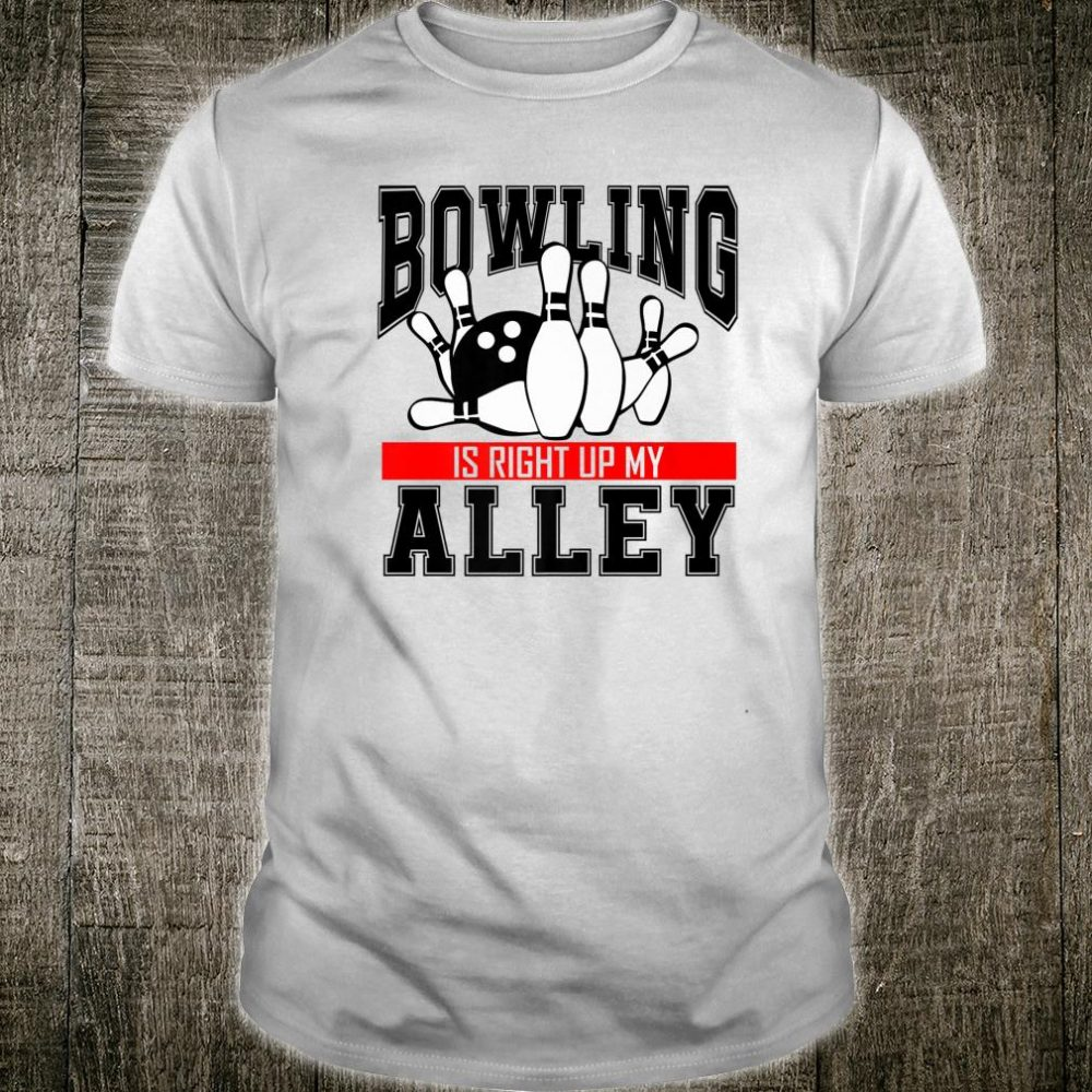 Bowling is right up my Alley bowler Shirt