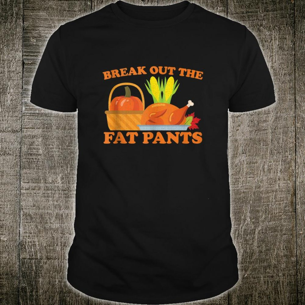 Break Out The Fat Pants Thanksgiving Day Shirt