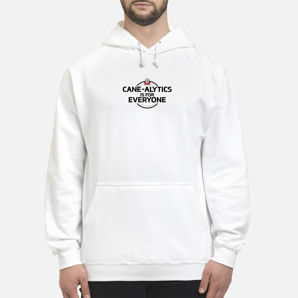 CaneAlytics is for Everyone Shirt hoodie