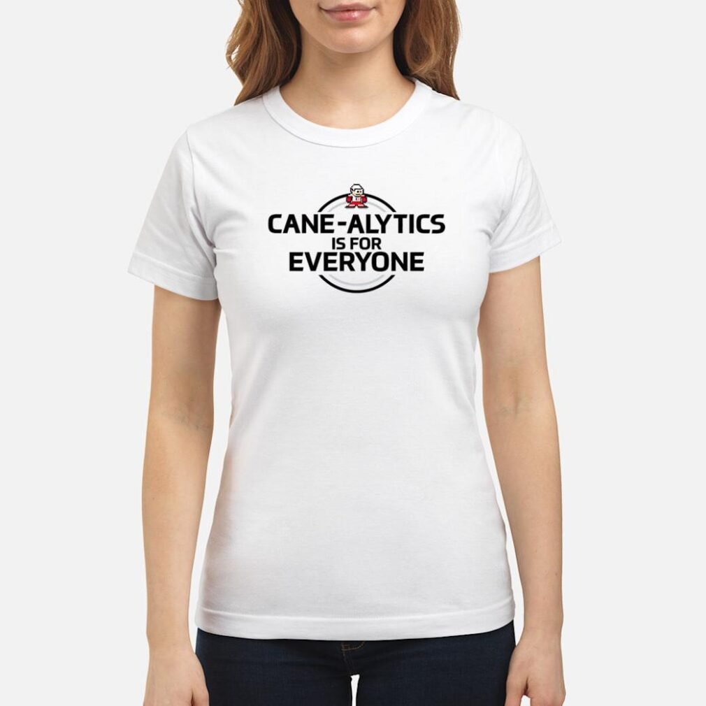 CaneAlytics is for Everyone Shirt ladies tee