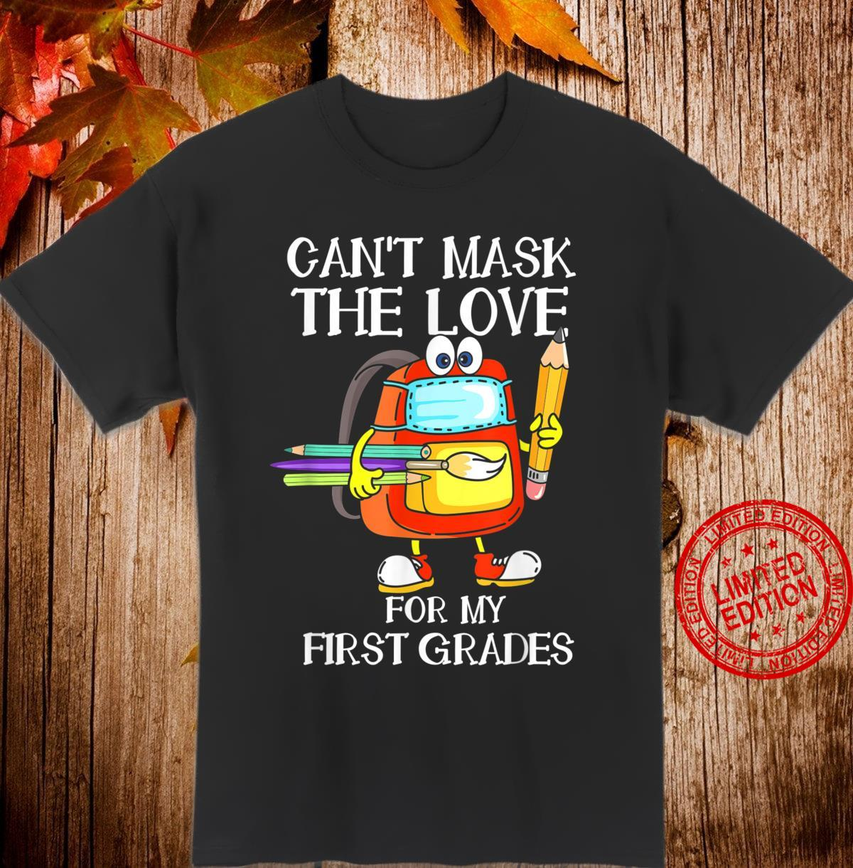 Can't Mask The Love For My First Graders Shirt