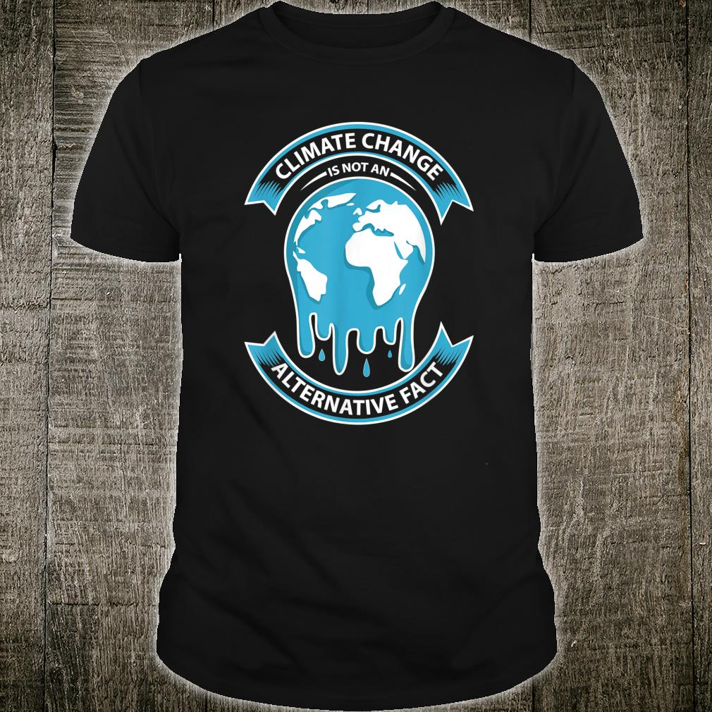 Climate Change Is Not An Alternative Fact Climate Shirt