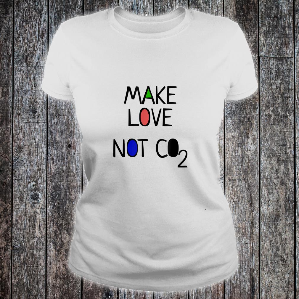 Climate planet change Make Love Not Co2 Savethe Earth Shirt ladies tee
