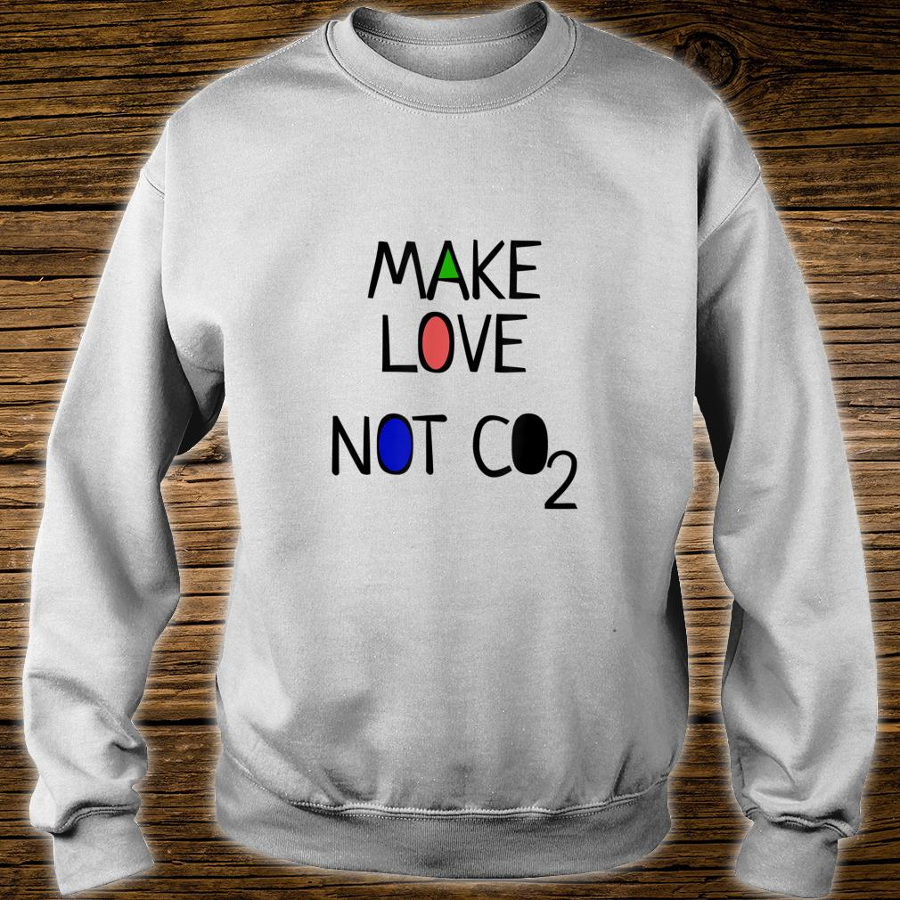 Climate planet change Make Love Not Co2 Savethe Earth Shirt sweater