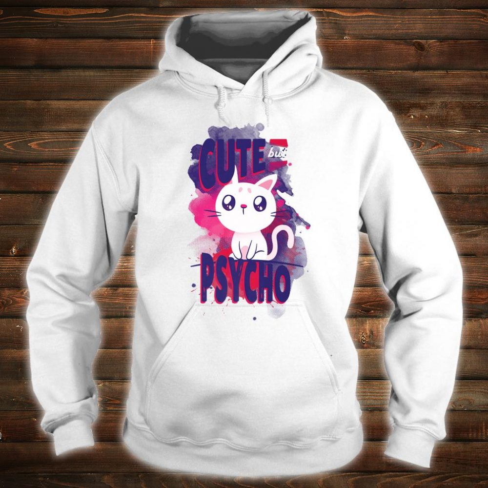 Cute but Psycho Cute Anime inspired Cat for cats Shirt hoodie
