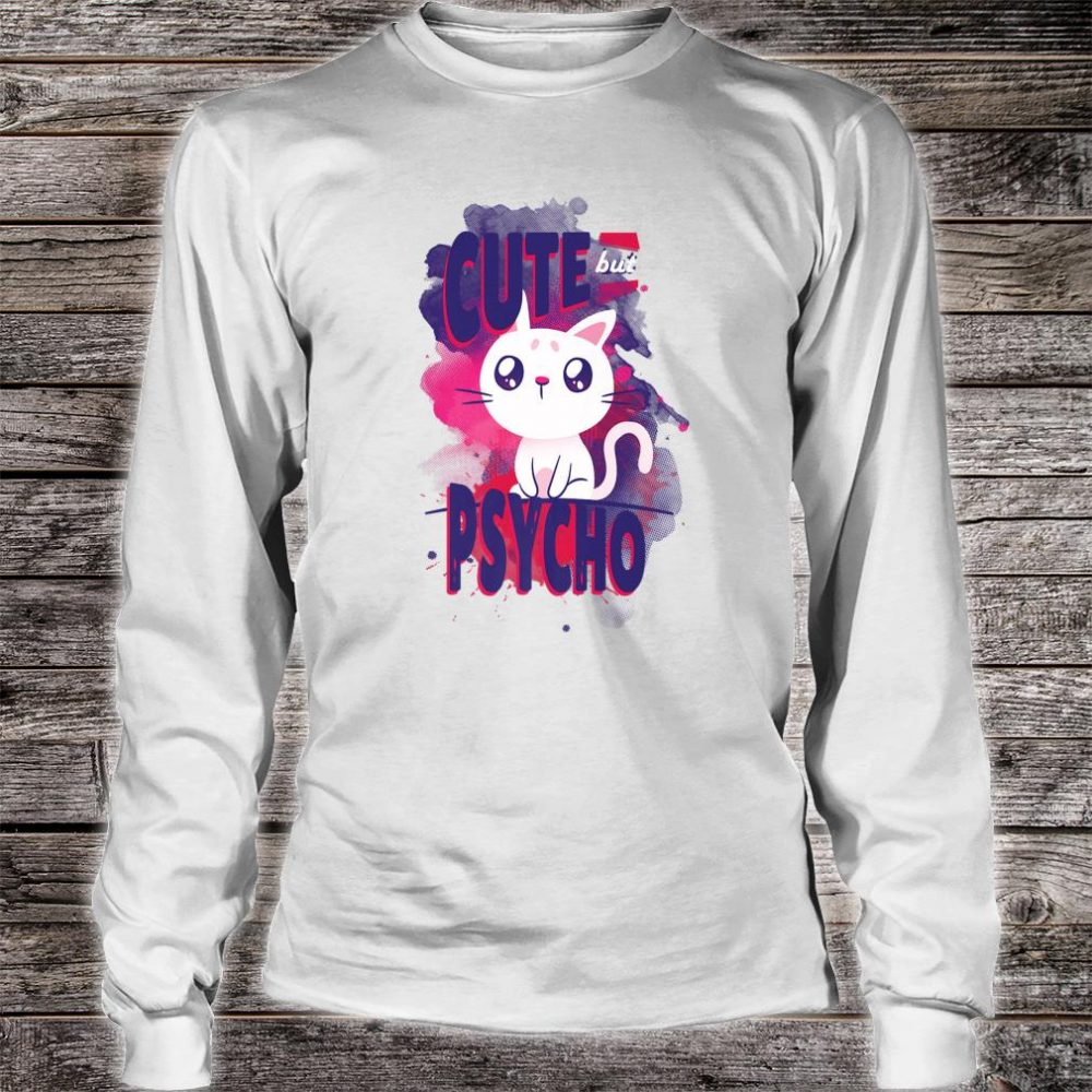 Cute but Psycho Cute Anime inspired Cat for cats Shirt long sleeved