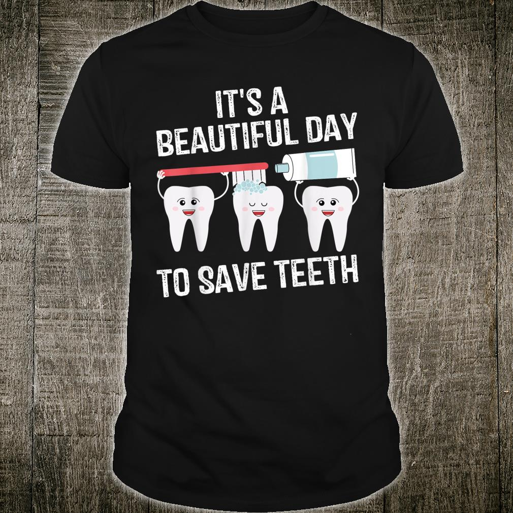 Dentist Gift It's a Beautiful Day to Save Teeth Shirt