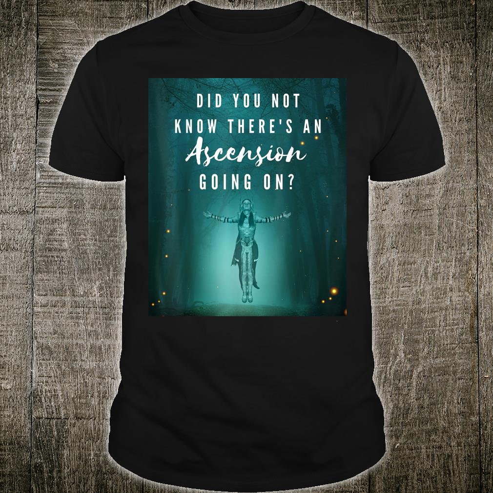 Did You Not Know There's An Ascension Going On Shirt