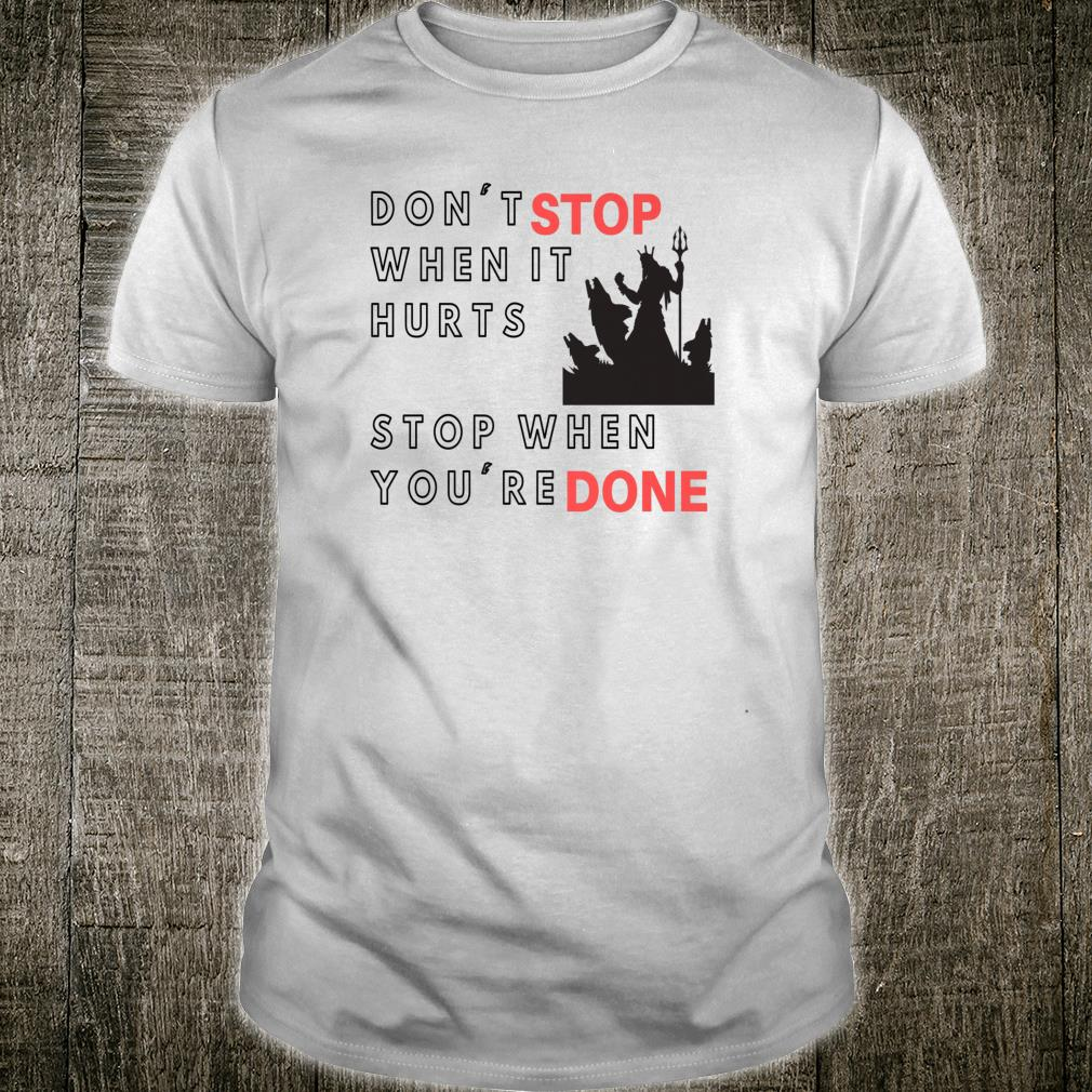Don't stop when it hurts Stop when you're done Shirt