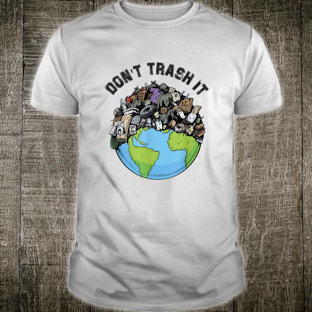 Don't trash it, Protect The Earth, Clean The Earth Shirt
