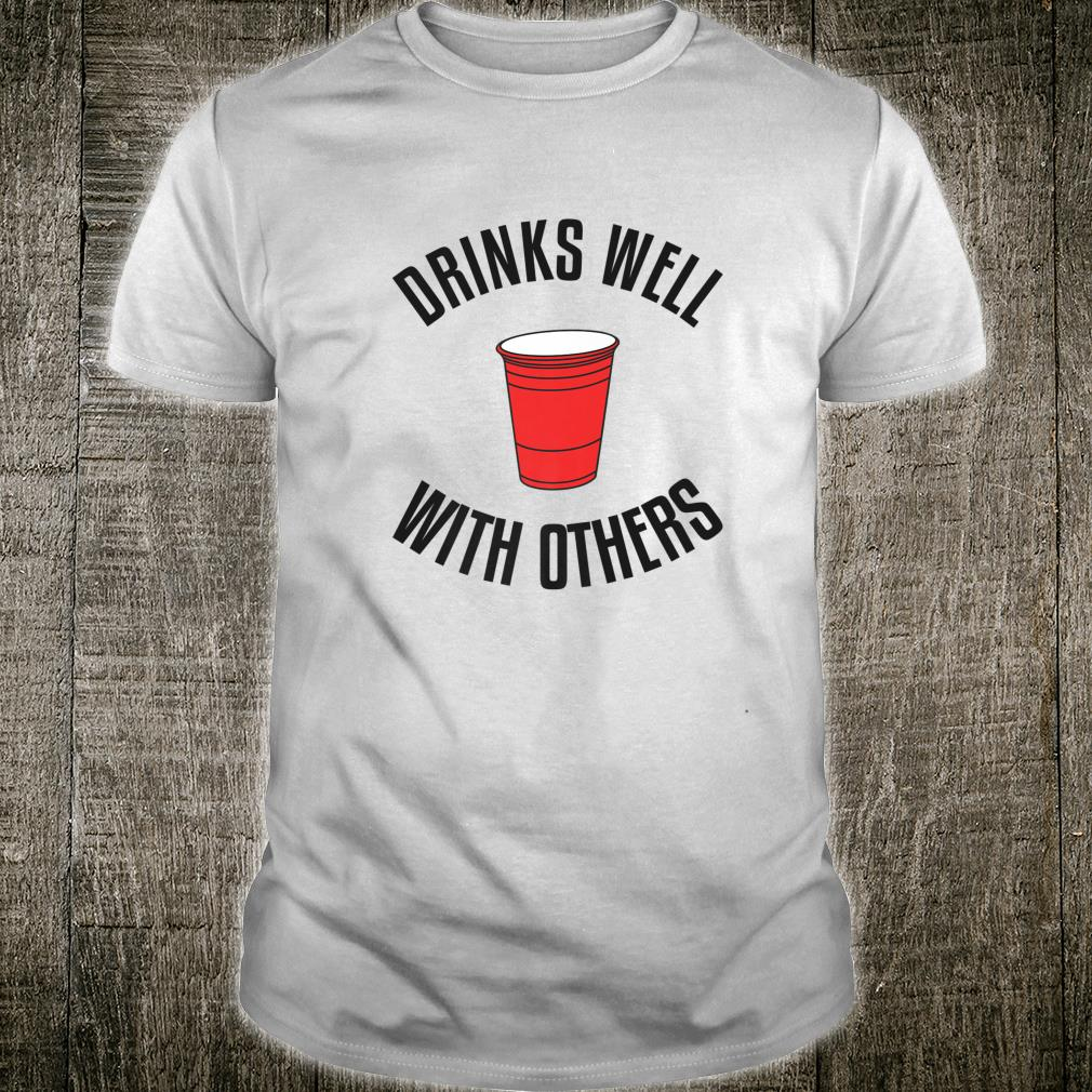 Drinks Well With Others Beer Shirt