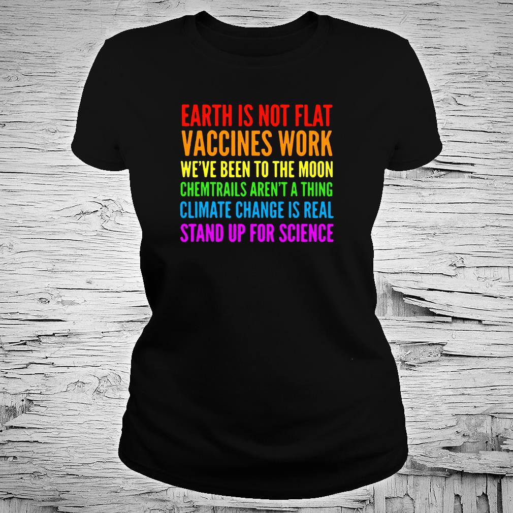 Earth is not flat vaccines work we've been to the moon chemtrails aren't a thing shirt ladies tee