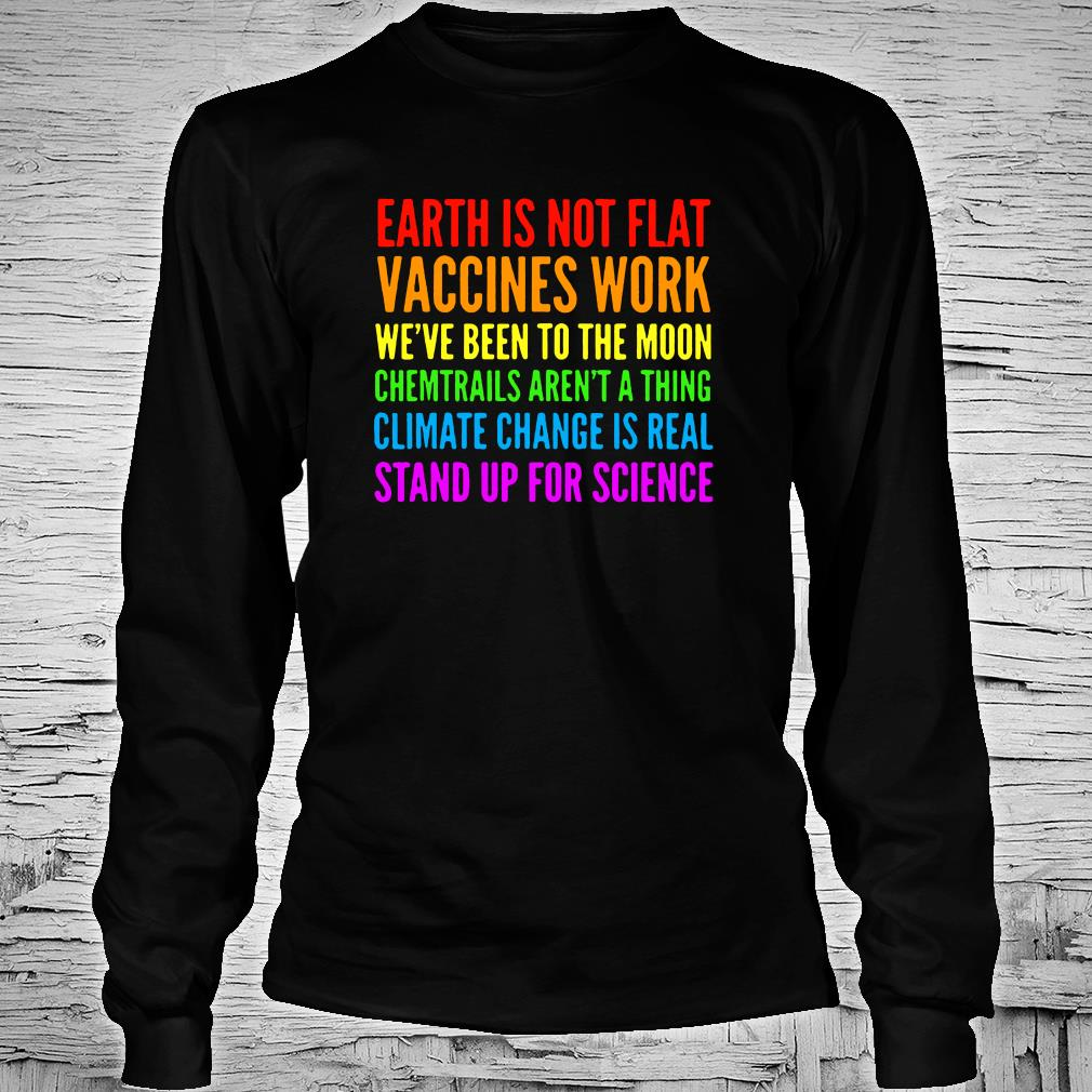Earth is not flat vaccines work we've been to the moon chemtrails aren't a thing shirt Long sleeved