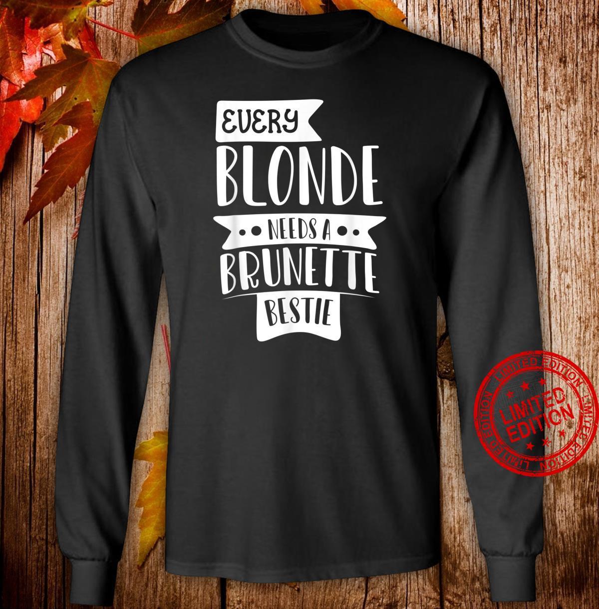 Every Blonde Needs A Brunette Bestie Shirt long sleeved