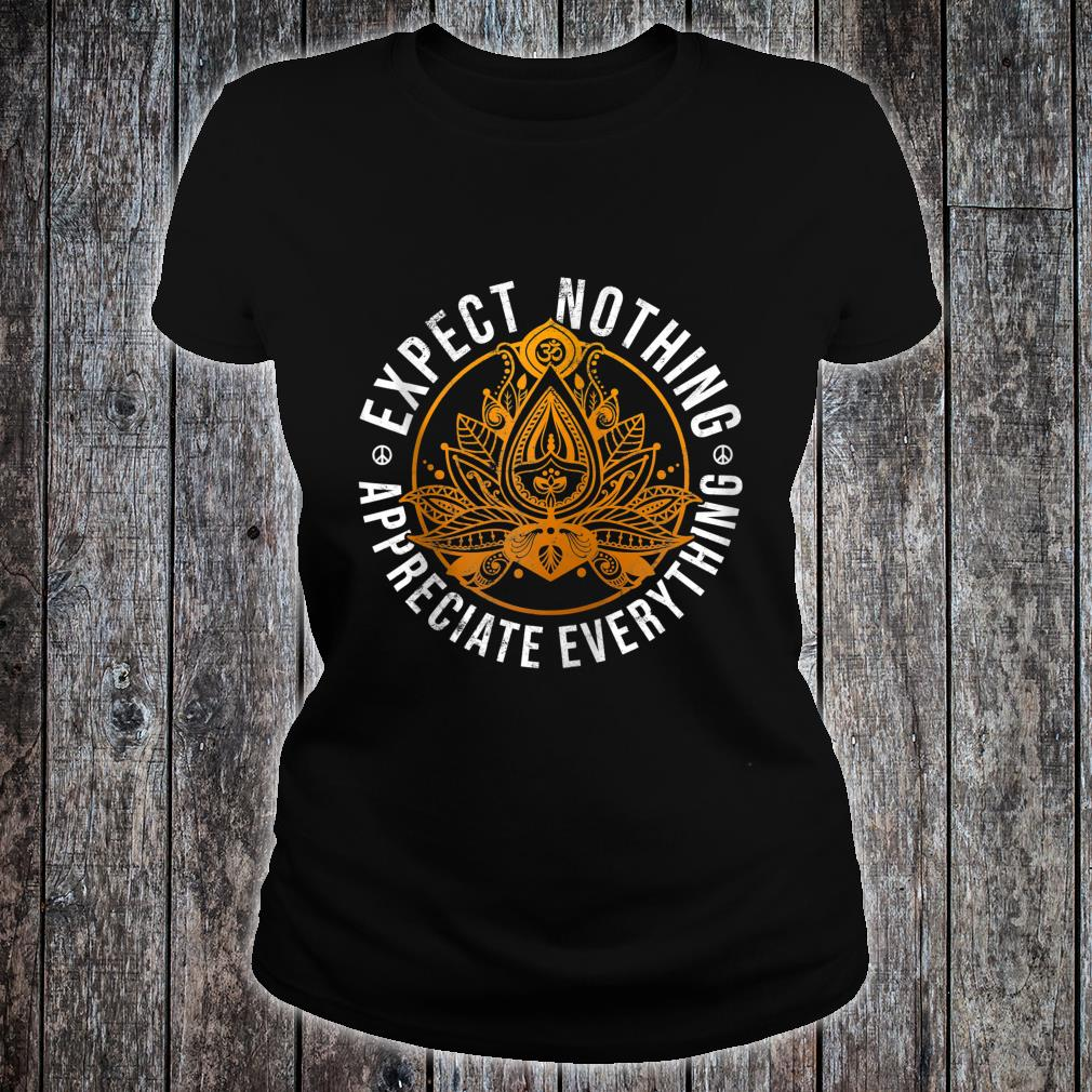 Expect Nothing Appreciate Everything Shirt ladies tee