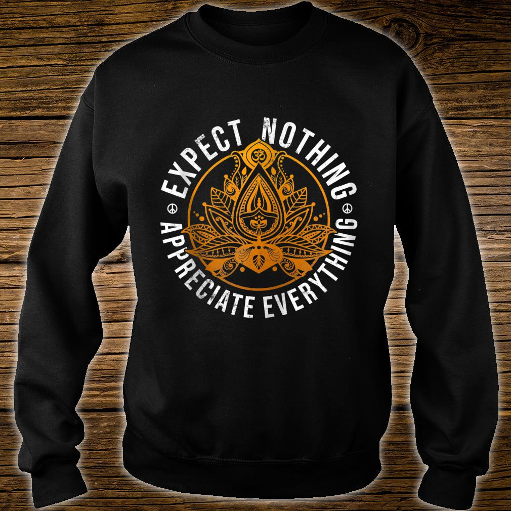 Expect Nothing Appreciate Everything Shirt sweater