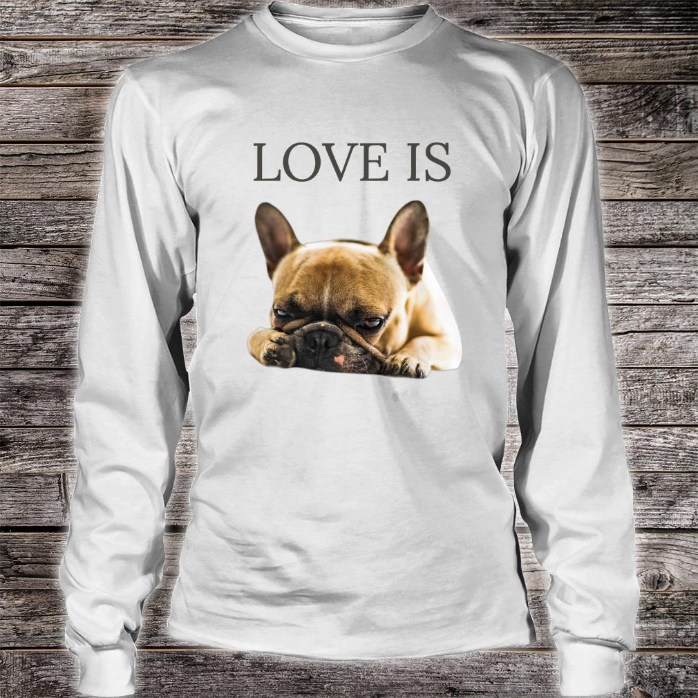 French Bulldog Shirt Love Is Cute Frenchie Dog Shirt long sleeved