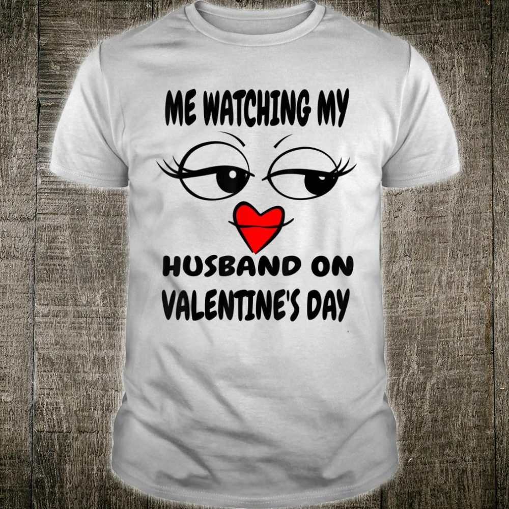 Funny Face Me Watching My Husband On Valentine's Day Shirt