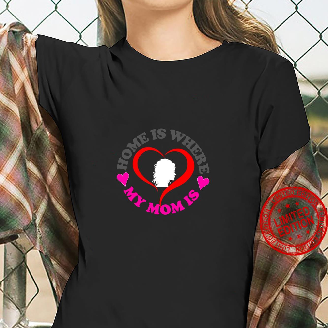 Funny Home Is Where My Heart Is Design i Love My Mom Shirt ladies tee