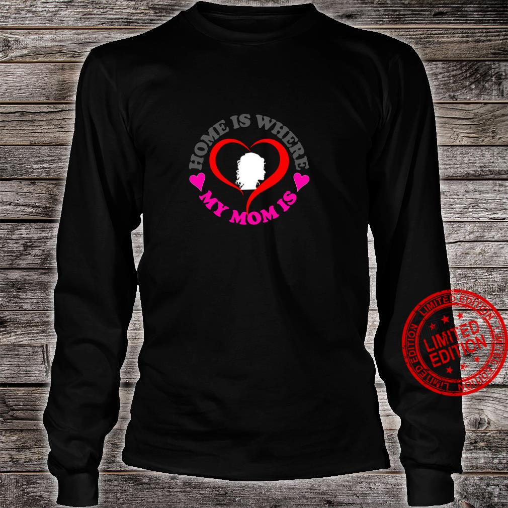Funny Home Is Where My Heart Is Design i Love My Mom Shirt long sleeved