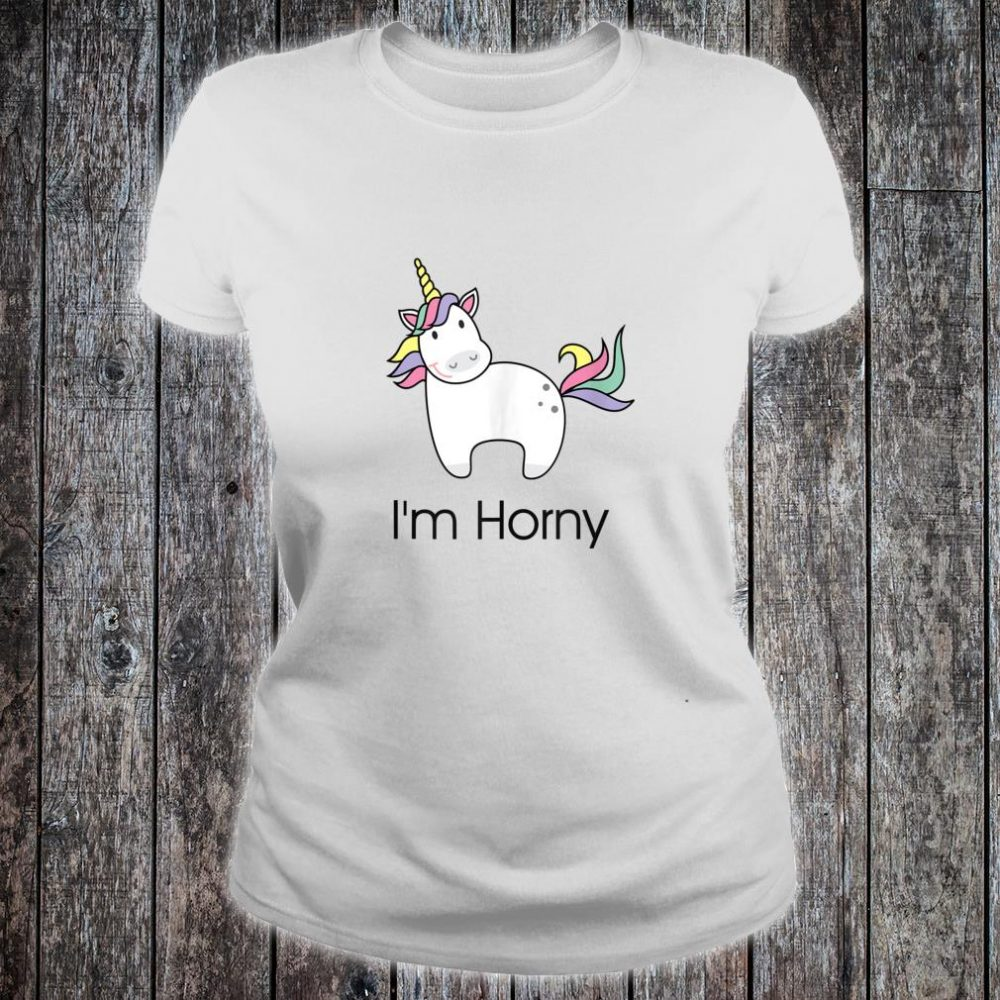 Funny Unicorn I'm Horny Adult For Him and Her Shirt ladies tee