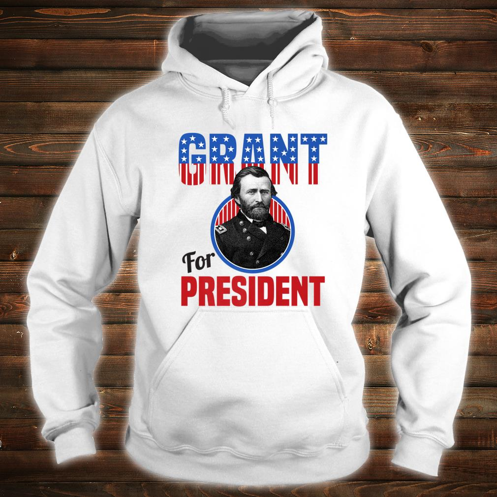 General Ulysses S Grant for US President Campaign Shirt hoodie
