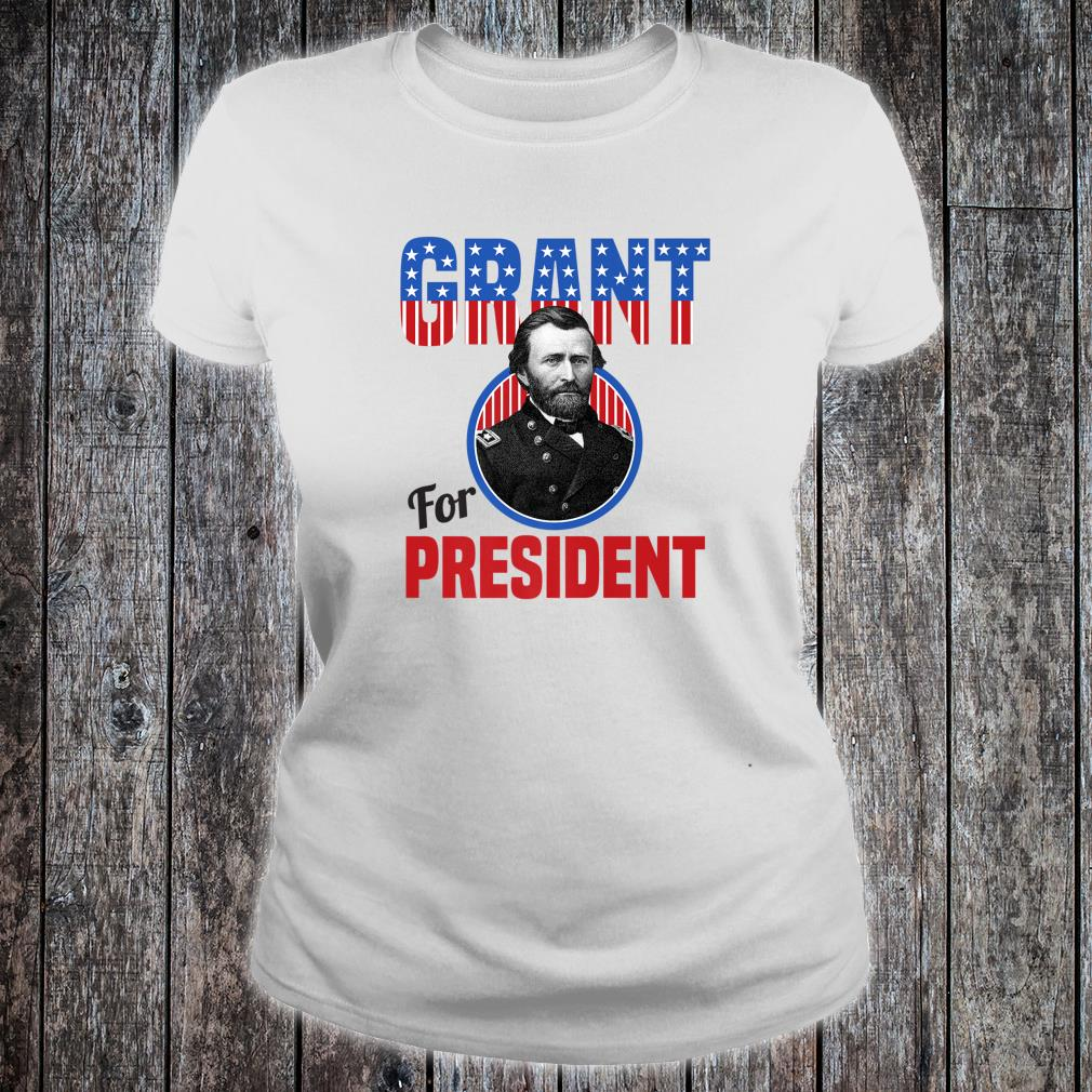 General Ulysses S Grant for US President Campaign Shirt ladies tee