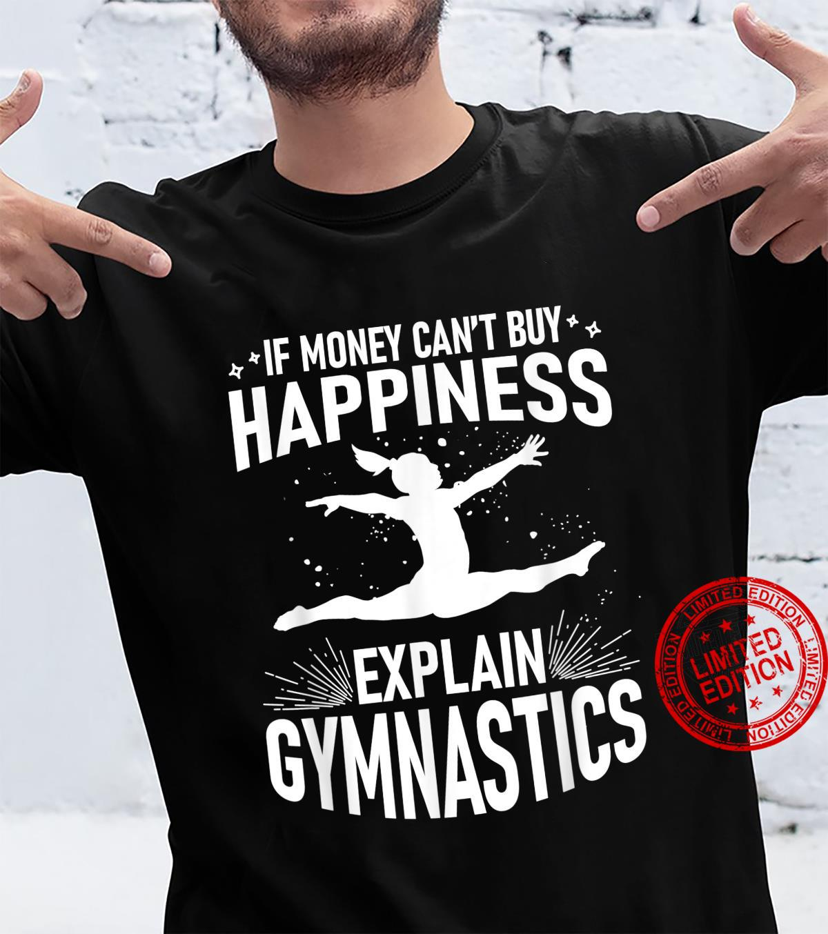 Gymnast Quote MONEY CAN'T BUY HAPINESS EXPLAIN GYMNASTICS Shirt
