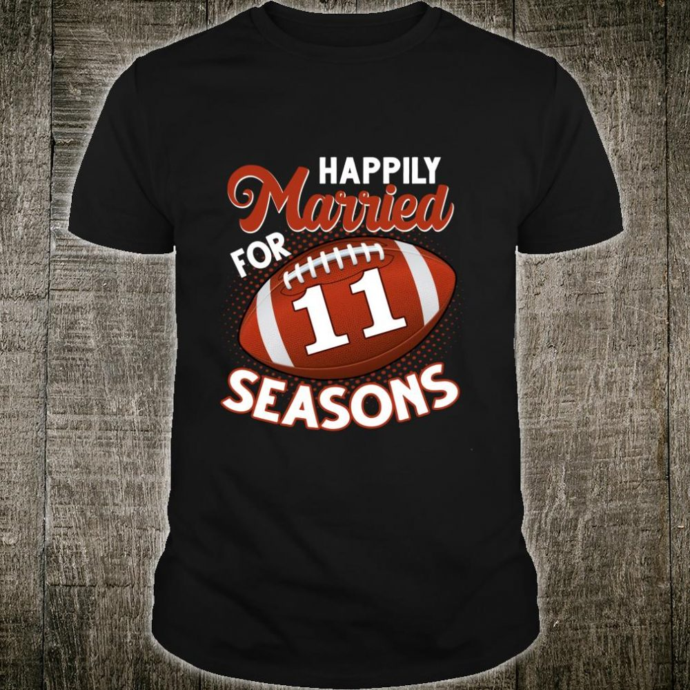 Happily Married For 11 Seasons Football Fans Shirt