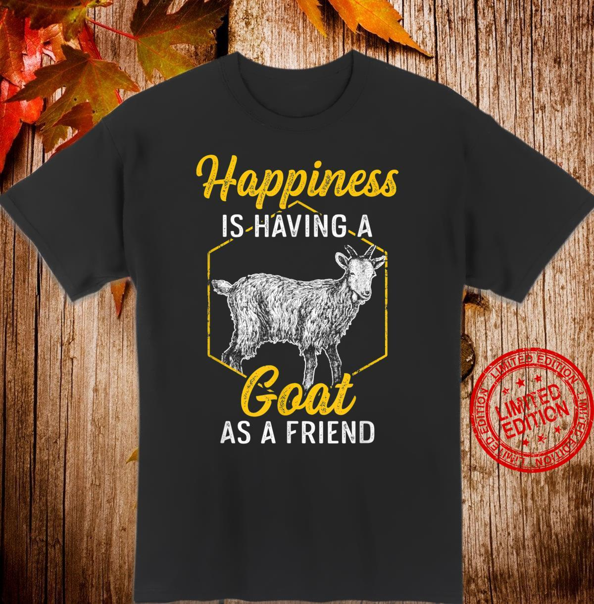 Happiness is having a Goat as Friend I Farm Animal Shirt