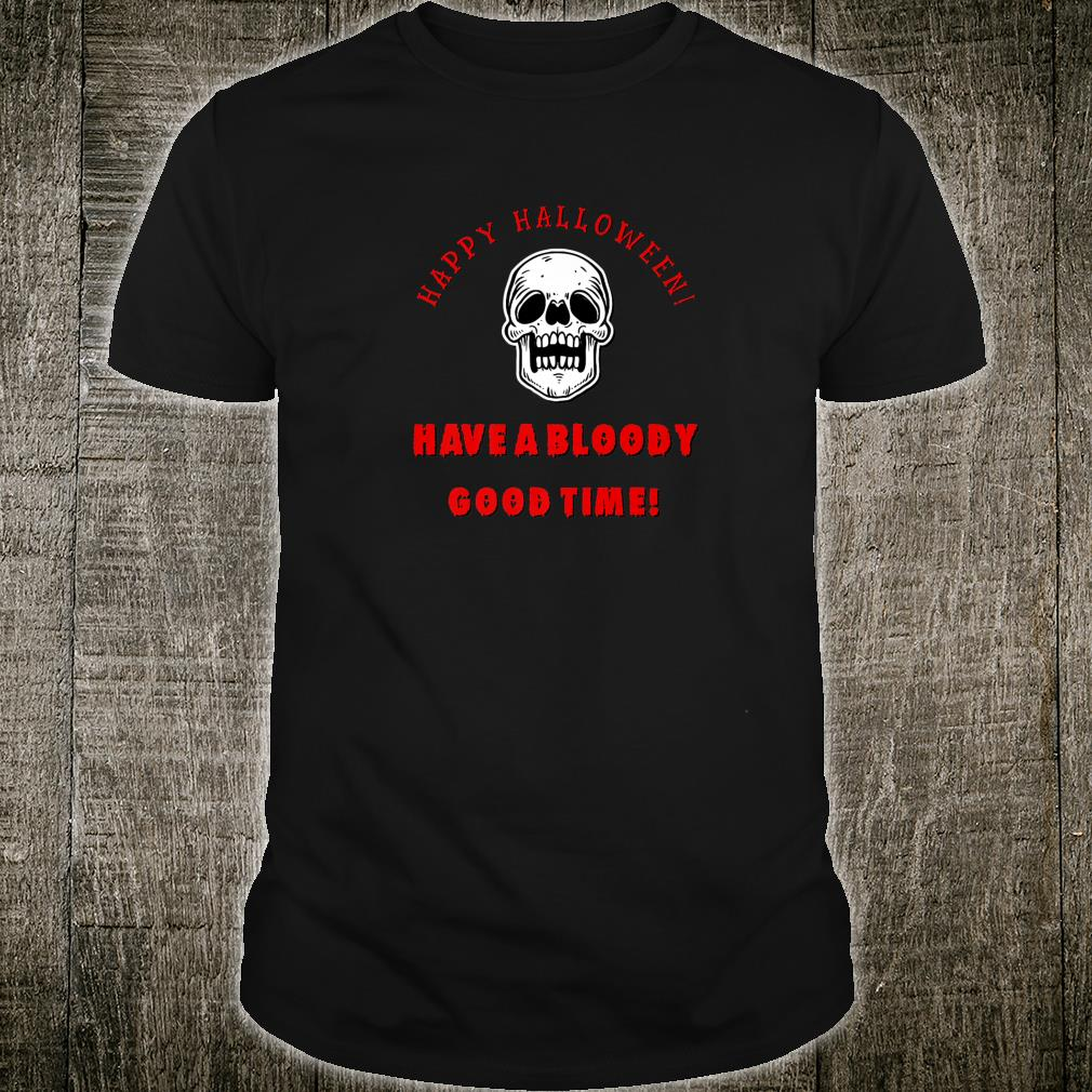 Happy Halloween Have A Bloody Good Time Shirt