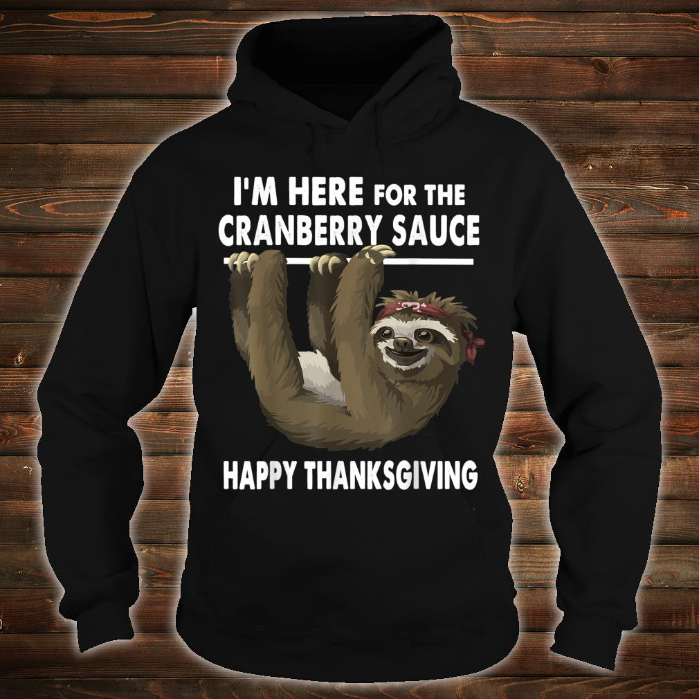 Happy Thanksgiving Sloth Im Here for the Cranberry Sauce Shirt hoodie