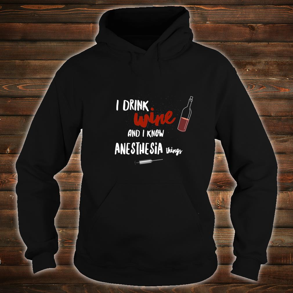 Hilarious I drink Wine and I Know Anesthesia Things Nurse Shirt hoodie