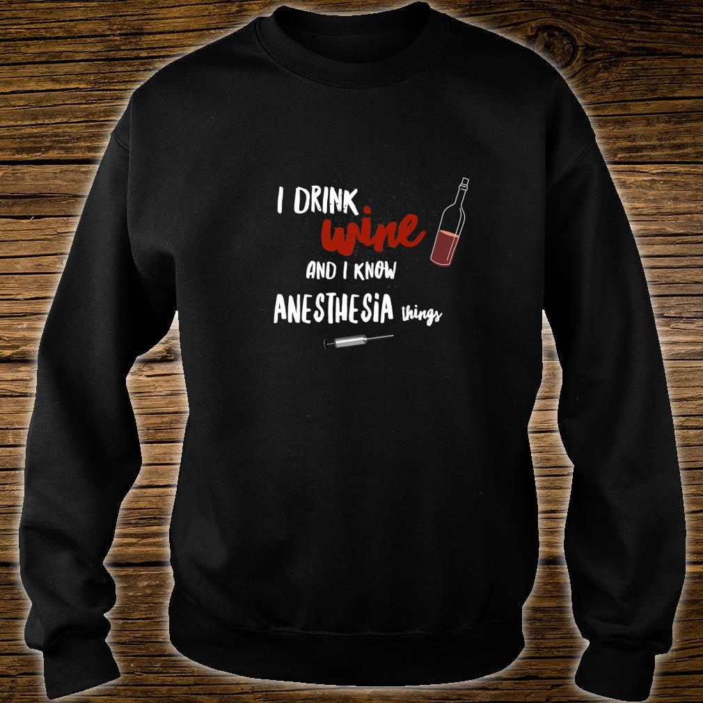 Hilarious I drink Wine and I Know Anesthesia Things Nurse Shirt sweater