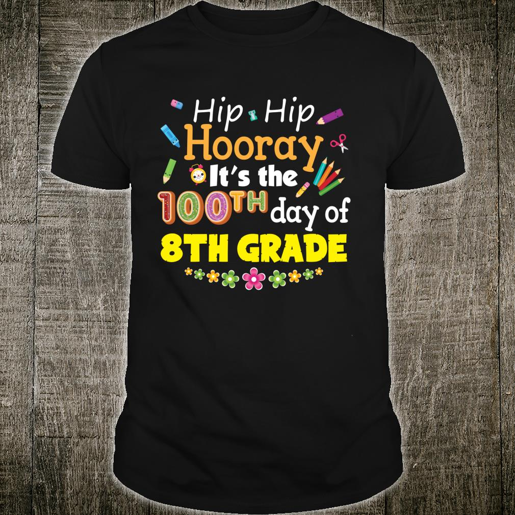 Hip Hooray It's The 100th Day Of 8th Grade 100 Days School Shirt