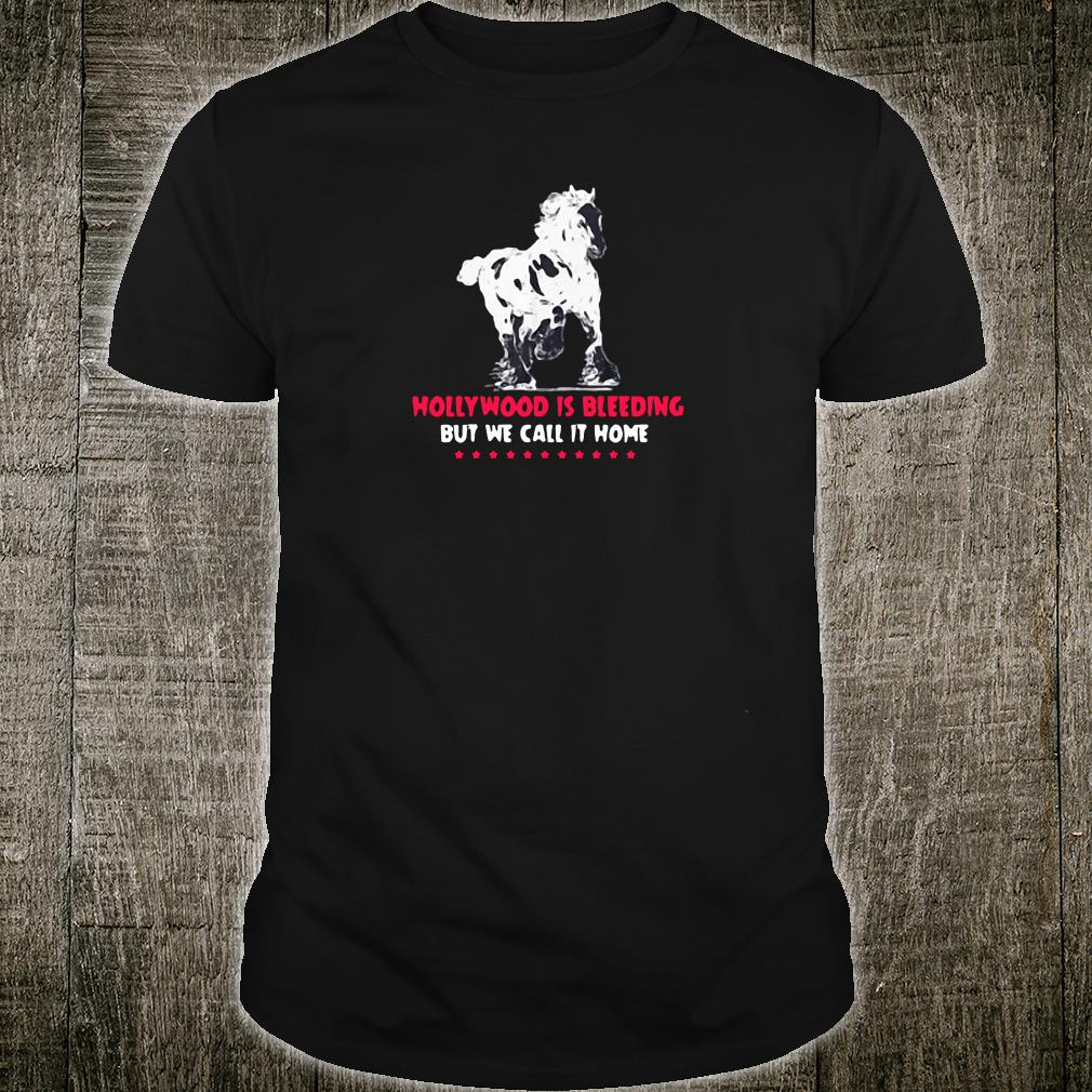 Official Hollywood Is Bleeding But We Call It Home Shirt