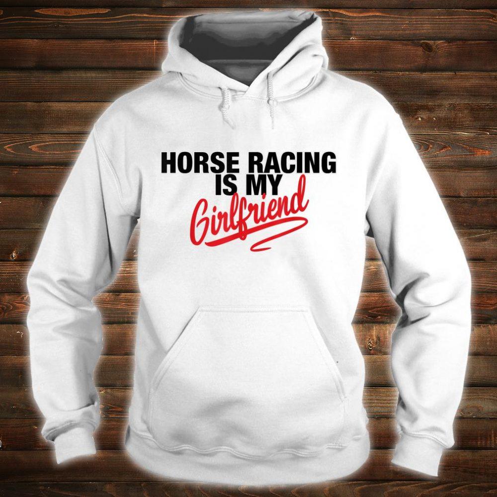 Horse Racing Is My Girlfriend Shirt hoodie