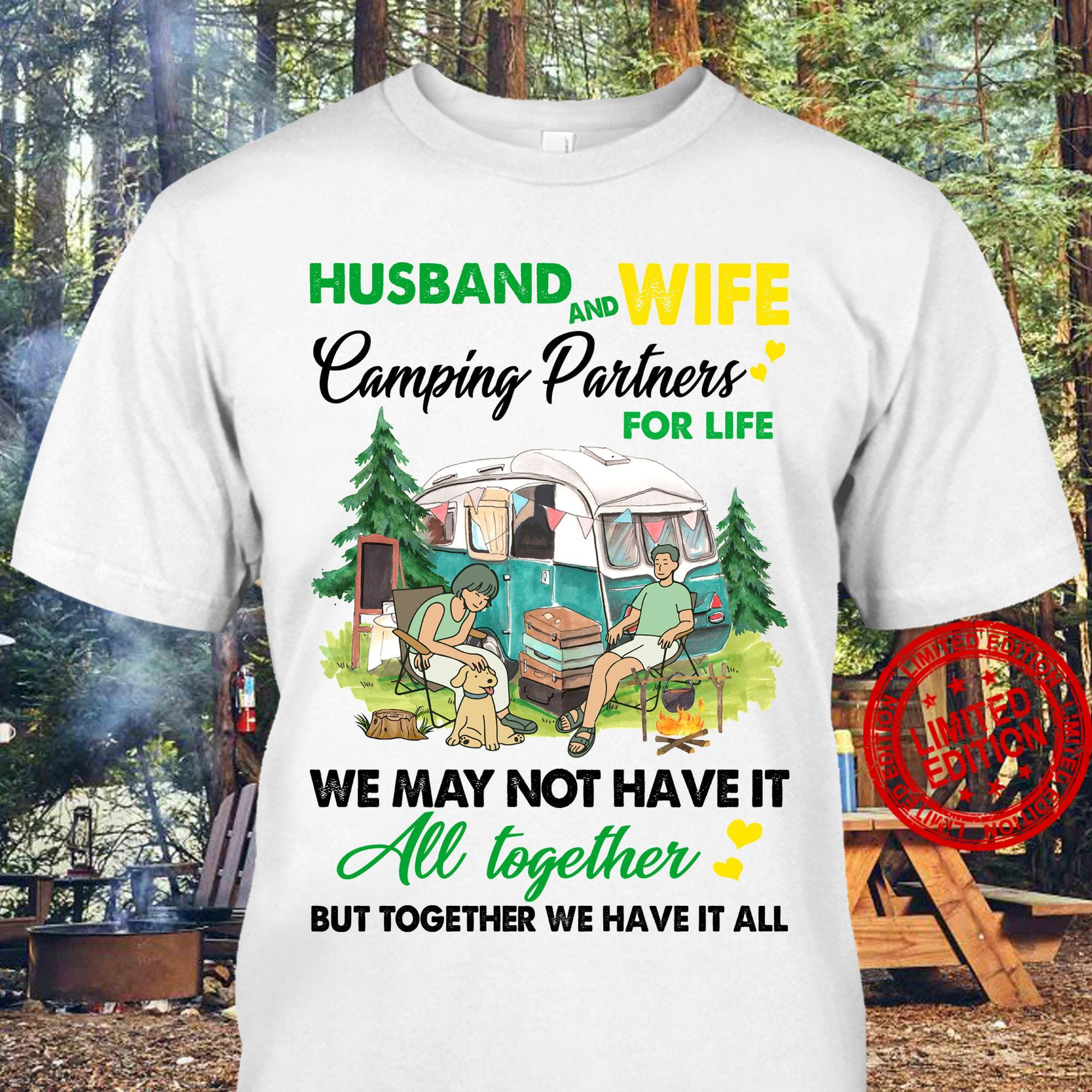 Husband And Wife Camping Partners For Life We May Not Have It All Together But Together We Have It All Shirt