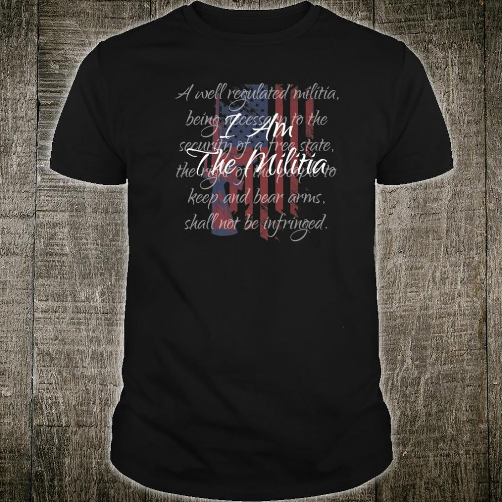 I Am The Militia Pro 2nd Amendment Proud American Flag Shirt