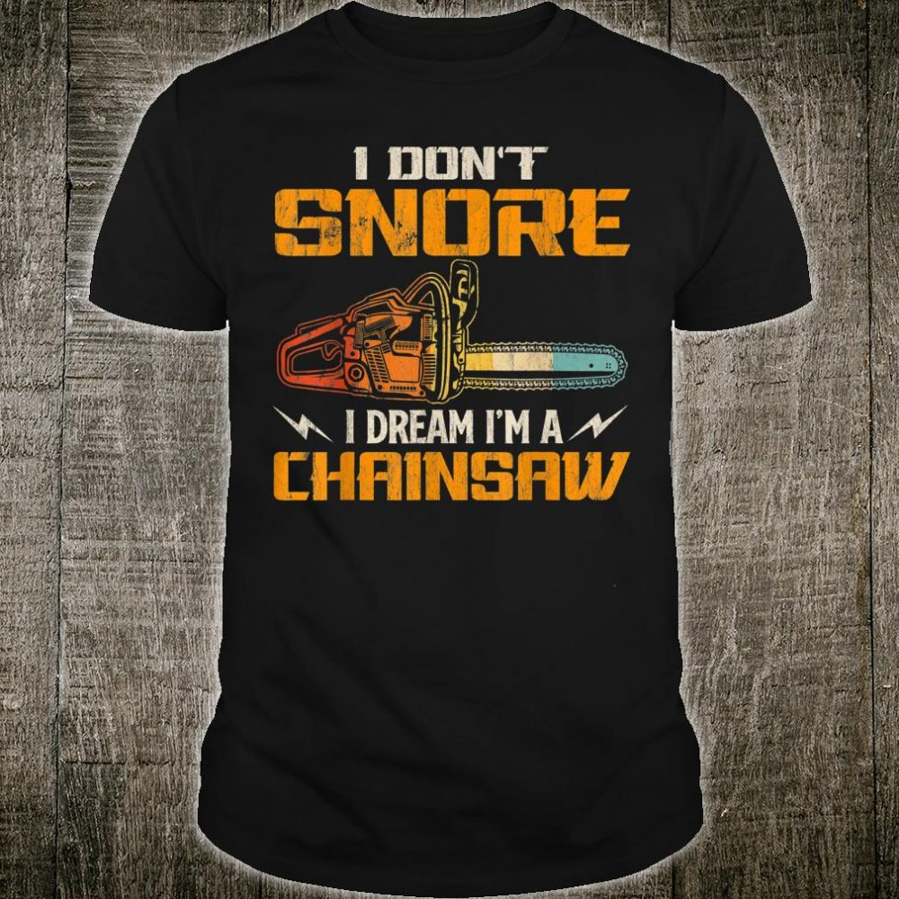 I Don't Snore I Dream I'm A Chainsaw Snoring Sleeping Shirt