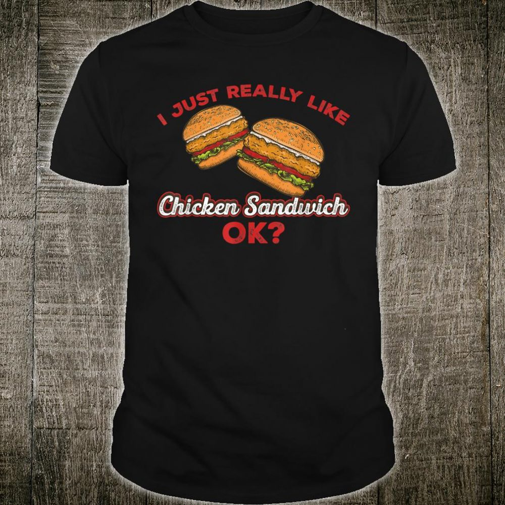 I Just Really Like Chicken Sandwiches OK Burger Humor Shirt