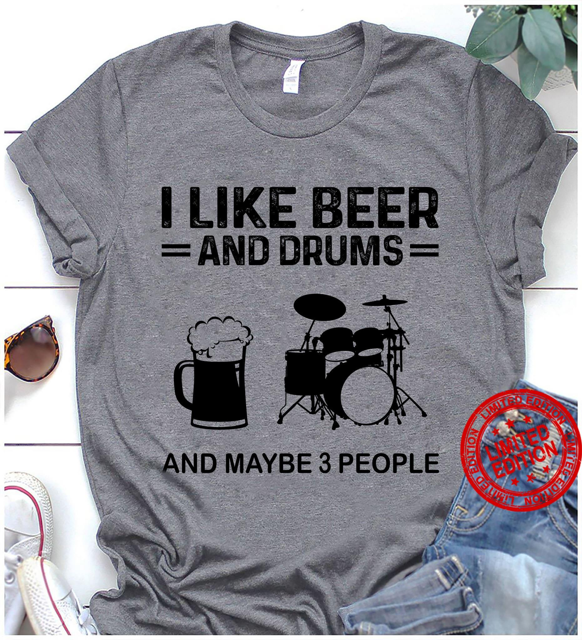 I Like Beer And Drums And Maybe 3 People Shirt