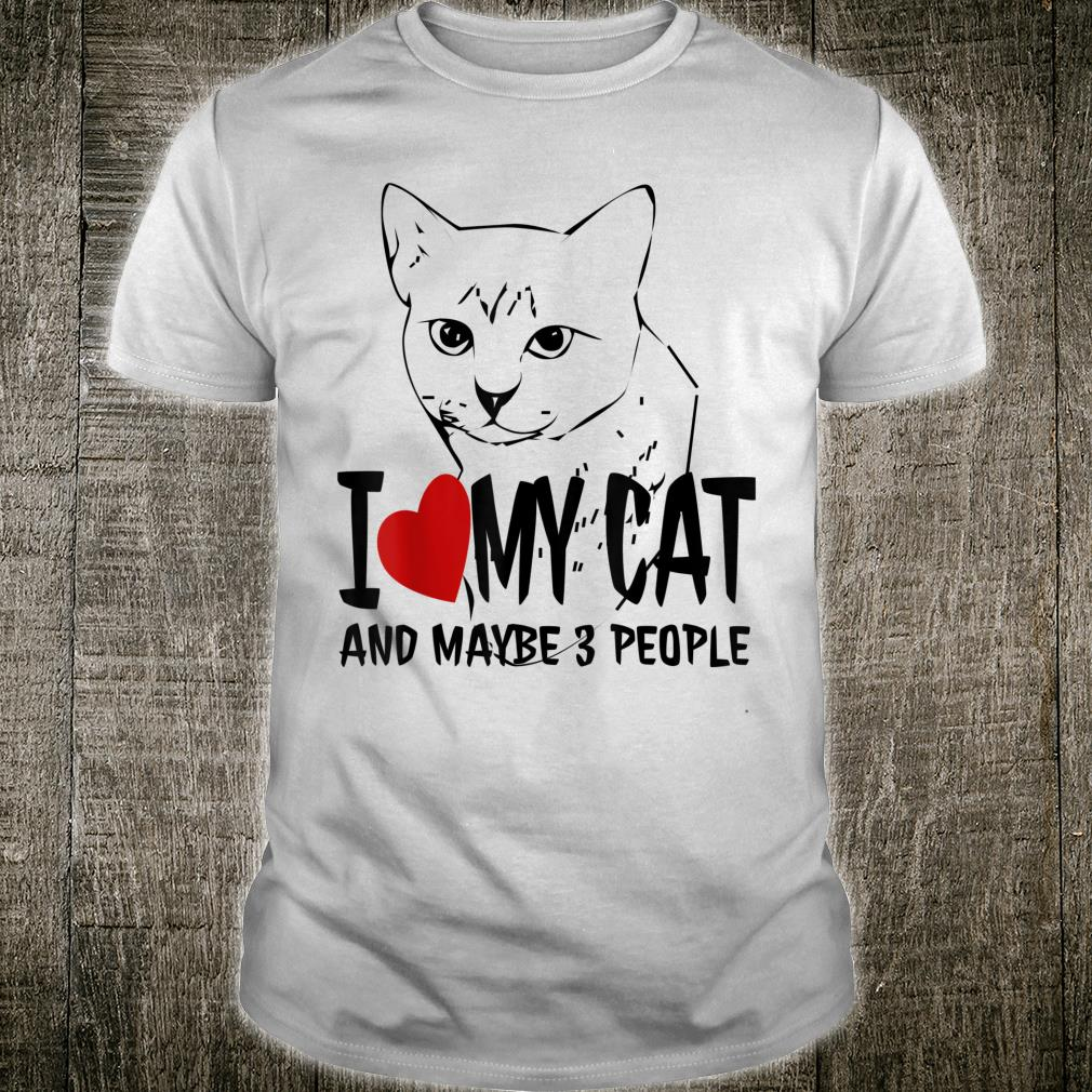 I Like My Cat and Maybe 3 People Shirt